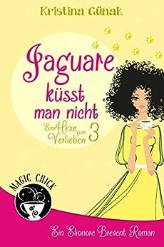 Jaguare küsst man nicht: Der dritte Elionore Brevent Roman (Ein Elionore Brevent Roman 3) von [Günak, Kristina]