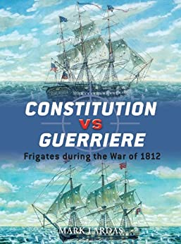 Constitution vs Guerriere: Frigates during the War of 1812 (Duel) by [Lardas, Mark]