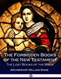 The Forbidden Books of the New Testament: The Lost Books of the Bible