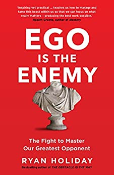 Ego is the Enemy: The Fight to Master Our Greatest Opponent (English Edition) de [Holiday, Ryan]