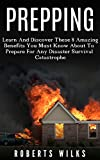 Prepping: Learn And Discover These 8 Amazing Benefits You Must Know About To Prepare For Any Disaster Survival Catastrophe