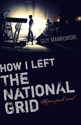 how-i-left-the-national-grid-a-post-punk-novel-by-mankowski-guy-2015-paperback