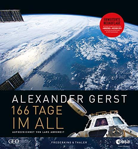 166 Tage im All: Astronaut Alexander Gerst: Wie Deutschlands berühmtester Astronaut und Kommandant die Erde neu entdeckte