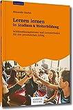 Lernen lernen in Studium & Weiterbildung: Schlüsselkompetenzen und Lernmethoden für den persönlichen Erfolg