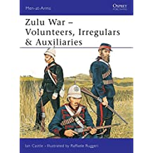 Zulu War: Volunteers, Irregulars & Auxiliaries: Volunteers, Irregulars and Auxiliaries (Men-at-Arms)