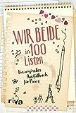 Wir beide in 100 Listen: Ein originelles Ausfüllbuch für Paare -