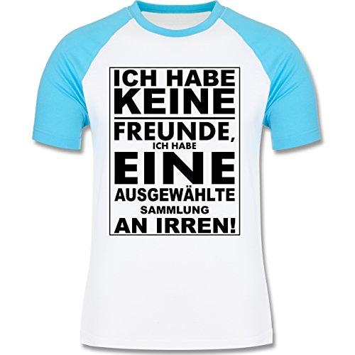 Shirtracer Sprüche - Ich Habe Keine Freunde - Ich Habe eine Ausgewählte Sammlung An Irren! - Herren Baseball Shirt Weiß/Türkis