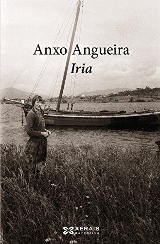 Iria (Edición Literaria - Narrativa E-Book) (Galician Edition) por Anxo Angueira