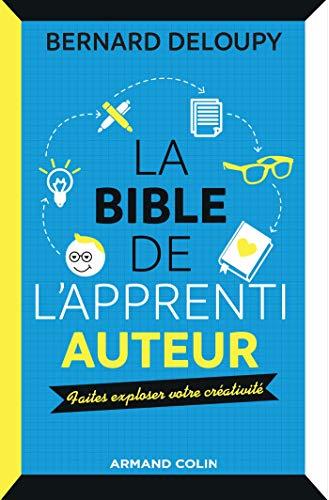 La bible de l'apprenti auteur - Faites exploser votre créativité par Bernard Deloupy
