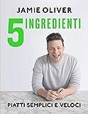 5 ingredienti. Piatti semplici e veloci. Ediz. a colori