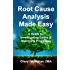 Root Cause Analysis Made Easy: A Guide for Investigating Errors and Improving Processes