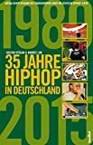 35 Jahre HipHop in Deutschland: Aktualisierte und erweiterte Ausgabe des Standardwerks über die deutsche HipHop-Szene