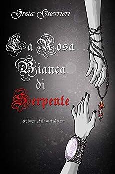 La Rosa Bianca di Serpente: L'inizio della Maledizione di [Guerrieri, Greta]