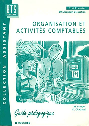 ORGANISATION ET ACTIVITES COMPTABLES BTS ASSISTANT DE GESTION 1ERE ET 2EME ANNEES. Guide pédagogique