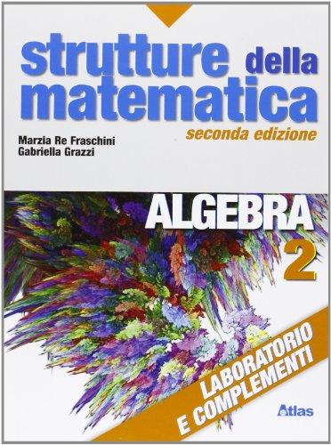 Strutture della matematica. Algebra. Laboratorio e complementi. Per le Scuole superiori. Con espansione online: 2