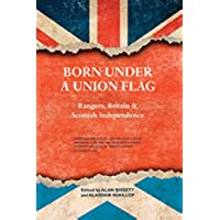 Born Under a Union Flag: Rangers, the Union and Scottish Independence