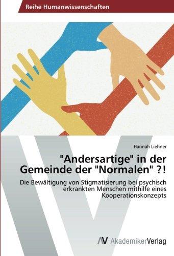 Andersartige in der Gemeinde der Normalen ?!: Die Bewältigung von Stigmatisierung bei psychisch erkrankten Menschen mithilfe eines Kooperationskonzepts