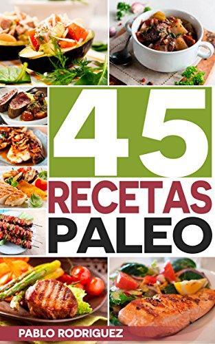 Dieta paleolitica: Recetas Paleo para gente ocupada. Recetas fáciles y rápidas para el desayuno, almuerzo y cena: 45 deliciosas recetas simples y rápidas ... con la dieta Paleolitica por Pablo Rodriguez