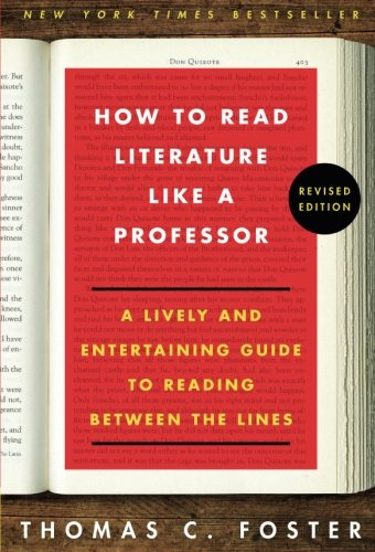 How to Read Literature Like a Professor Revised Edition: A Lively and Entertaining Guide to Reading Between the Lines por Thomas C. Foster