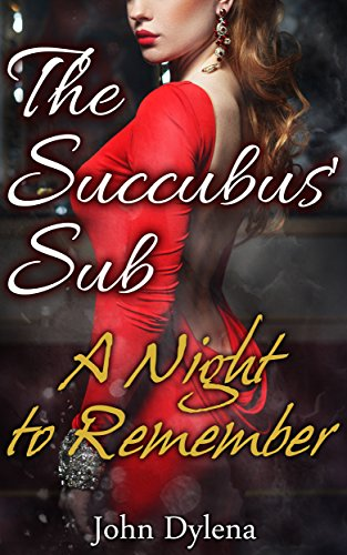 The succubus sub a night to remember ebook john dylena amazon the succubus sub a night to remember by dylena john fandeluxe Document