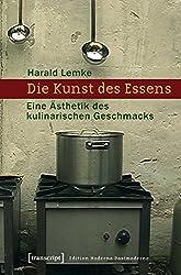 Die Kunst des Essens: Eine Ästhetik des kulinarischen Geschmacks (Edition Moderne Postmoderne)