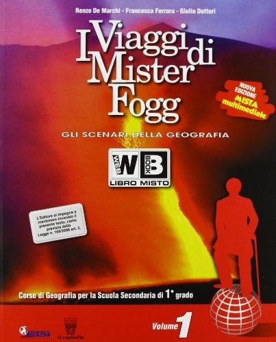 I viaggi di Mister Fogg. Gli scenari della geografia. Con atlante-La tua regione-Materiali per il docente. Per la Scuola media: 1
