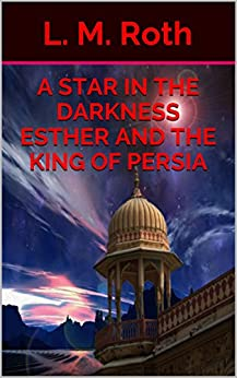 A Star In the Darkness Esther and the King of Persia (English Edition)
