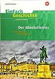 EinFach Geschichte ...unterrichten: Der Absolutismus: Herrschaft von Gottes Gnaden