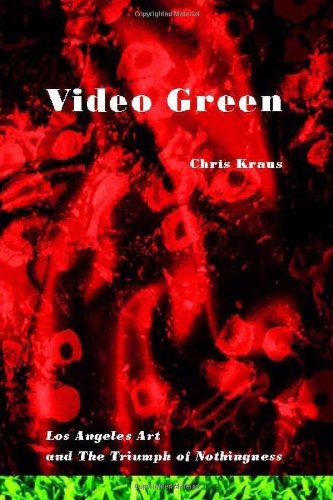 Video Green: Los Angeles Art and the Triumph of Nothingness: Los Angeles and the Triumph of Nothingness (Semiotext(e) / Active Agents) por Chris Kraus