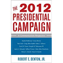 The 2012 Presidential Campaign: A Communication Perspective (Communication, Media, and Politics) (English Edition)