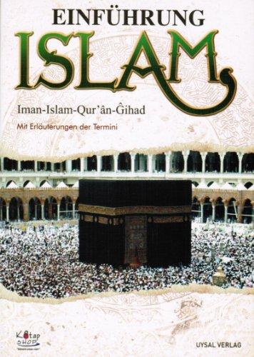 Einführung Islam. Iman-Islam-Qur`an-Gihad. Mit Erläuterungen der Termini