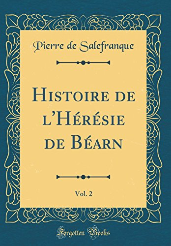 Histoire de L'Heresie de Bearn, Vol. 2 (Classic Reprint)