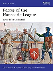 Forces of the Hanseatic League: 13th-15th Centuries (Men-at-Arms) by David Nicolle (2014-04-22)