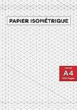 Papier isométrique: 200 pages (A4 21.9 x 29.7 cm) pour dessins isométriques