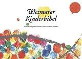 Weimarer Kinderbibel: Geschrieben und gestaltet von Kindern: Erlesene Geschichten und Bilder