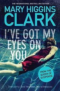 I've got my eyes on you par Mary Higgins Clark