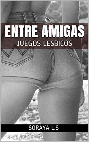ENTRE AMIGAS: JUEGOS LESBICOS par  SORAYA L.S