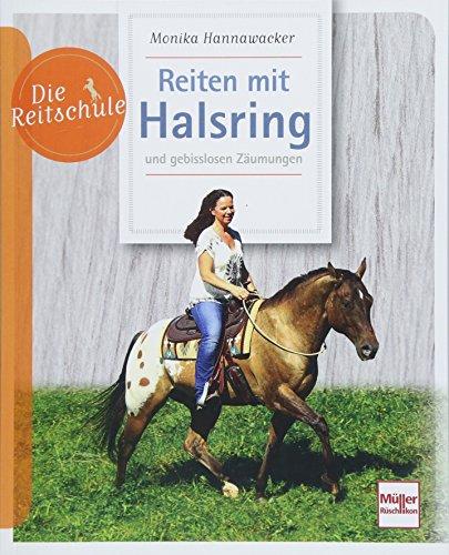 Reiten mit Halsring: und gebisslosen Zäumungen (Die Reitschule)