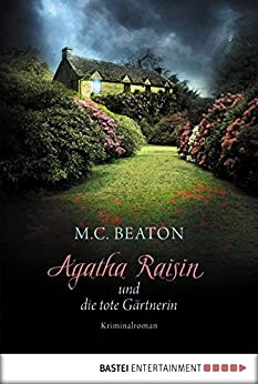 Agatha Raisin und die tote Gärtnerin: Kriminalroman (Agatha Raisin Mysteries 3) von [Beaton, M. C.]