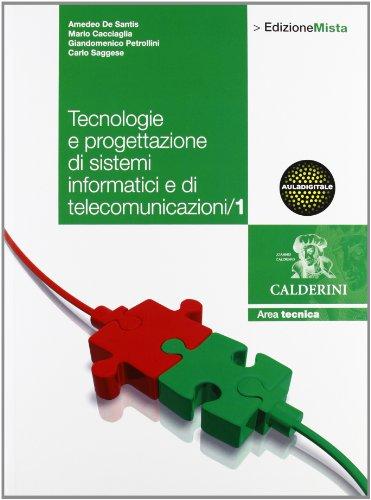 Tecnologie. Progettazione di sistemi informatici e di telecomunicazione. Per le Scuole superiori. Con DVD-ROM. Con espansione online: 1