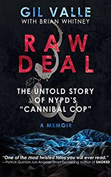 "Raw Deal: The Untold Story Of NYPD's ""Cannibal Cop"" (English Edition) di [Valle, Gil, Whitney, Brian]"