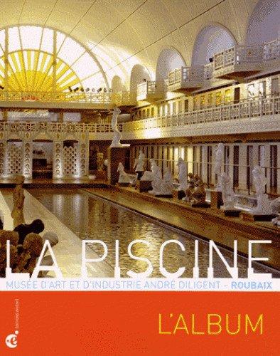 La Piscine, musée d'art et d'industrie André Diligent, Roubaix : L'album par Valère Bertrand, Luc Hossepied, Collectif
