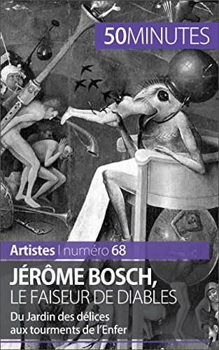 Jérôme Bosch, le faiseur de diables: Du Jardin d...