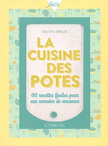 La cuisine des potes : 60 recettes faciles pour une semaine de vacances