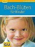 Bach-Blüten für Kinder (GU Ratgeber Kinder)