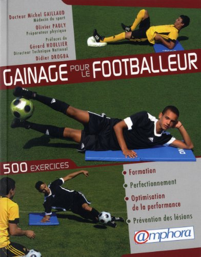 Gainage pour le footballeur - 500 exercices pour la formation, le perfectionnement, l'optimisation de la performance et la prévention des lésions par GAILLAUD Michel