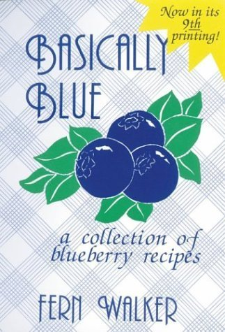 Basically Blue: A Collection of Blueberry Recipes by Fern Walker (1986-04-01)