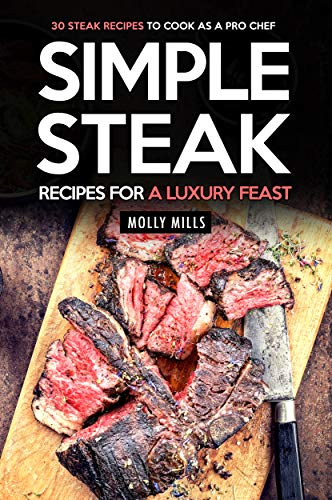 Simple Steak Recipes for a Luxury Feast: 30 Steak Recipes to Cook as a Pro Chef (English Edition)