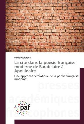 La cité dans la poésie française moderne de Baudelaire à Apollinaire: Une approche sémiotique de la poésie française moderne
