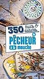350 trucs & astuces du pêcheur à la mouche